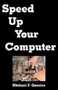 Speed up Your Computer: Upgrade Hardware, Optimize Your PC, Even Boot up Faster!