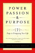 Power, Passion and Purpose 7 Steps to Energizing Your Life