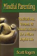 Mindful Parenting Meditations, Verses, and Visualizations for a More Joyful Life