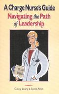 Charge Nurse' Guide Navigating the Path of Leadership