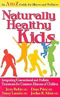 Naturally Healthy Kids Integrating Conventional and Holistic Treatments for Common Illnesses...