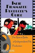Indie Filmmaker Producer's Guide: The Nuts and Bolts of Independent Film Production