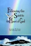 Following the Spirit to the Heart of God Becoming the Person God Wants You to Be