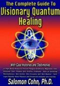 Complete Guide to Visionary Quantum Healing