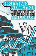 Getting Started The Financial Guide for the Younger Generation