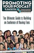 Promoting Your Podcast The Ultimate Guide to Building an Audience of Raving Fans