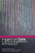 Best of Slate A 10th Anniversary Anthology