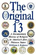 Original 13 A Documentary History of Religion in America's First Thirteen States