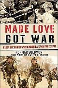 Made Love, Got War Close Encounters With America's Warfare State