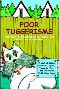 Poor Tuggerisms A Book of Canine Comments, Quips, Thoughts, Tips, and Other Fun Stuff About ...
