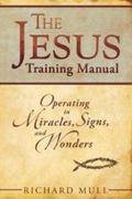 Jesus Training Manual : Operating in Miracles, Signs, and Wonders