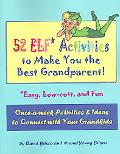 52 ELF* Activities to Make You the Best Grandparent! Easy, Low Cost, and Fun