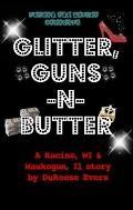 Glitter, Guns, -N- Butter