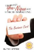 The Brand You-Nique Way To Niche Marketing '' The Business Card''