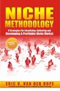 Niche Methodology : 9 Strategies for Identifying, Gathering and Developing A Profitable Nich...