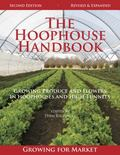 Hoophouse Handbook : Growing Produce and Flowers in Hoophouses and High Tunnels