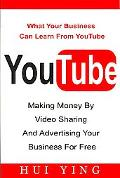 Youtube -Making Money by Video Sharing and Advertising Your Business for Free