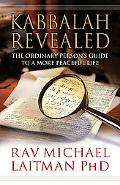 Kabbalah Revealed The Ordinary Person's Guide to a More Peaceful Life