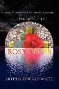 Rosicrucian Rites And Ceremonies Of The Fellowship Of The Rosy Cross By Founder Of The Holy ...