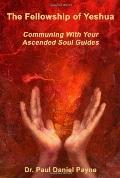The Fellowship of Yeshua: Communing with Your Ascended Soul Guides