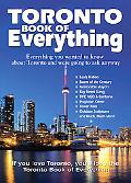 Toronto Book of Everything: Everything You Wanted to Know About Toronto and Were Going to As...