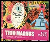 Trio Magnus -Equally Superior
