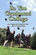 So You Graduated College A Financial Guide to Life After Graduation