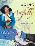 Aging Artfully 12 Profiles Visual & Performing Women Artists 85-105
