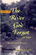 Sent to the River God Forgot and Beyond