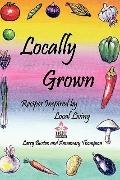 Locally Grown: Recipes Inspired by Local Living