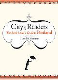 City of Readers The Book Lover's Guide to Portland