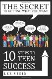 The Secret To Getting What You Want: 10 Steps to Teen Success