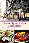 Union Oyster House Cookbook Recipes and History from America's Oldest Restaurant