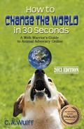 How to Change the World in Thirty Seconds : A Web Warriors Guide to Animal Advocacy Online
