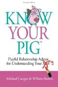 Know Your Pig: Playful Relationship Advice for Understanding Your Man (Pig)