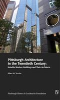 Pittsburgh Architecture in the Twentieth Century : Notable Modern Buildings and Their Archit...