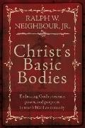 Christ's Basic Bodies: Embracing God's Presence, Power, and Purposes in True Biblical Community
