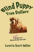 Blind Puppy Five Dollars: A Joyous Memoir of a Rescued Golden Retriever