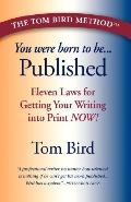 You Were Born to Be Published: Eleven Laws for Getting Your Writing into Print Now!