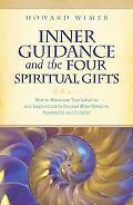 Inner Guidance and the Four Spiritual Gifts How to Maximize Your Intuition and Inspirations ...