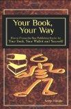 Your Book, Your Way: How to Choose the Best Publishing Option for Your Book, Your Wallet and...