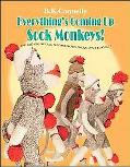 Everything's Coming Up Sock Monkeys Art, History and Business of the American Sock Monkey