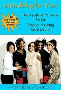 Is Modeling for You? : The Handbook and Guide for the Young Aspiring Black Model