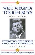 West Virginia Tough Boys: Vote Buying, Fist Fighting and a President Named JFK
