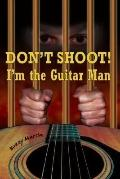 Don't Shoot! I'm the Guitar Man