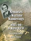 Memories of Wartime Wanderings : What I Did in WWII
