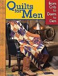 Quilts for Men : From Crib to Dorm to Den