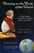 Dancing on the Brink of the World : A Star Waltz in the Keys of Canvas, Music, and Myth