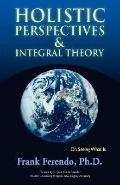 Holistic Perspectives and Integral Theory: On Seeing What Is
