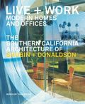 Live and Work: Modern Homes and Offices: The Southern California Architecture of Shubin and ...